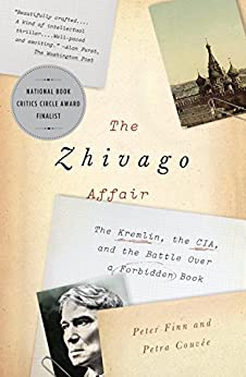 The Zhivago Affair: The Kremlin, the CIA, and the Battle Over a Forbidden Book by [Peter Finn, Petra Couvée]