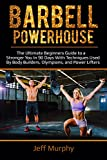 Barbell Powerhouse: The Ultimate Beginners Guide To a Stronger You in 90 Days With Techniques Used By Bodybuilders, Olympians, And Power Lifters (Power lifting, exercise, body building, workout)