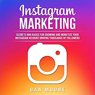 Instagram Marketing     Secrets and Hacks for Growing and Monetizing Your Instagram Account Driving Thousands of Followers [English Edition]              By:                                                                                                                                 Dan Moore                               Narrated by:                                                                                                                                 Ridge Cresswell                      Length: 3 hrs and 31 mins     47 ratings     Overall 4.9