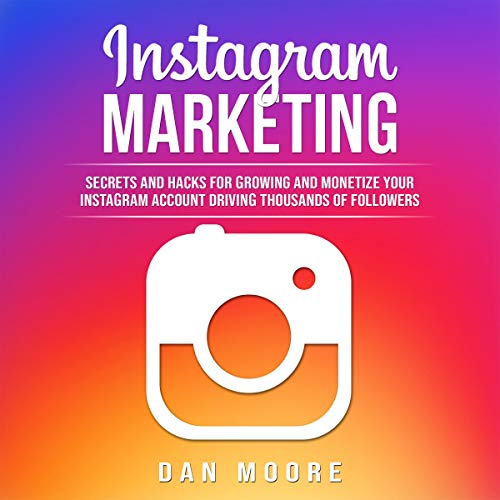 Instagram Marketing     Secrets and Hacks for Growing and Monetizing Your Instagram Account Driving Thousands of Followers [English Edition]              By:                                                                                                                                 Dan Moore                               Narrated by:                                                                                                                                 Ridge Cresswell                      Length: 3 hrs and 31 mins     22 ratings     Overall 4.5