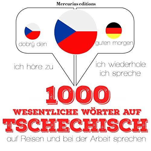 1000 wichtige Wörter auf Tschechisch für die Reise und die Arbeit audiobook cover art
