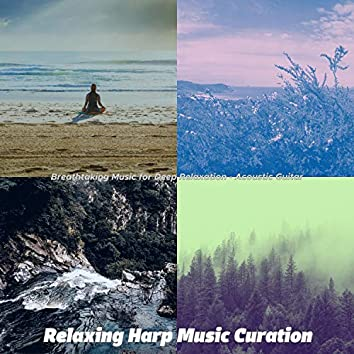Breathtaking Music for Deep Relaxation - Acoustic Guitar