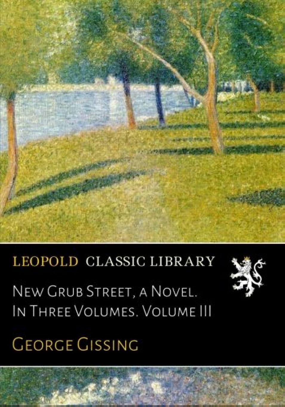 ティッシュ後枕New Grub Street, a Novel. In Three Volumes. Volume III
