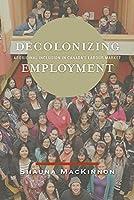 Decolonizing Employment: Aboriginal Inclusion in Canada's Labour Market