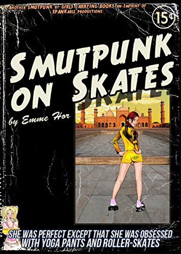 Smutpunk on Skates: She was perfect except that she was obsessed with yoga pants and roller-skates (An erotic tale of female empowerment) (English Edition)