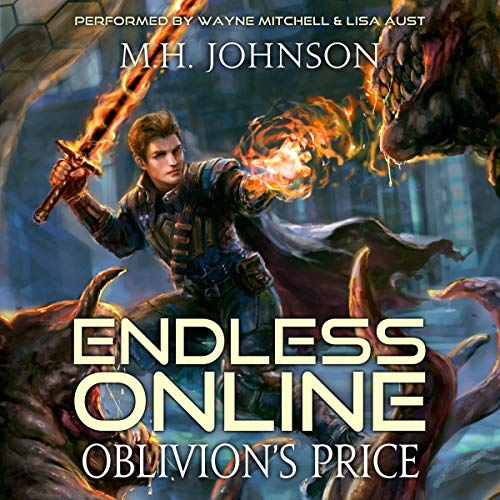 Endless Online: Oblivion's Price     A LitRPG Adventure, Book 3              Written by:                                                                                                                                 M.H. Johnson                               Narrated by:                                                                                                                                 Wayne Mitchell,                                                                                        Lisa Aust                      Length: 14 hrs and 1 min     7 ratings     Overall 4.4