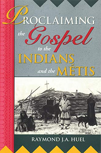 Proclaiming the Gospel to the Indians and the Metis (The Missionary Oblates of Mary Immaculate)