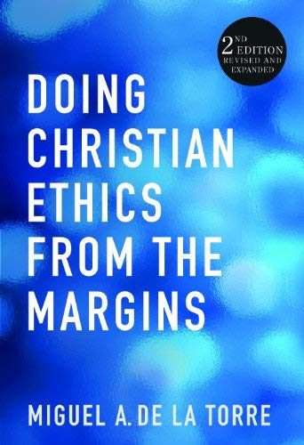 Doing Christian Ethics from the Margins: 2nd Edition Revised and Expanded