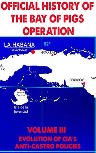 Official History of the Bay of Pigs Operation: Volume III Evolution of CIA