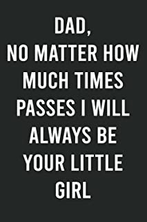 Dad, No Matter How Much Times P I Will Always Be Your Little Girl: Funny Novelty Blank Lined Journal Notebook Gift For a G...
