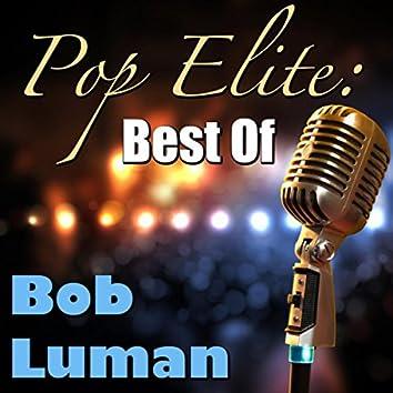 Pop Elite: Best Of Bob Luman