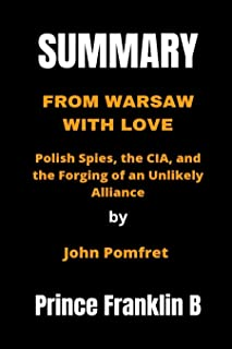 Summary of From Warsaw with Love by John Pomfret: Polish Spies, the CIA, and the Forging of an Unlikely Alliance (English ...