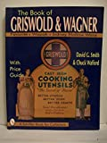 The Book of Griswold & Wagner: Favorite Piqua, Sidney Hollow Ware, Wapak : With Price Guide...