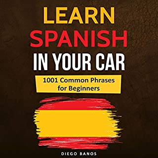 Learn Spanish in Your Car: 1001 Common Phrases for Beginners audiobook cover art