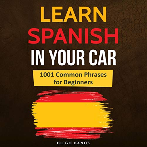 Learn Spanish in Your Car: 1001 Common Phrases for Beginners     Language Learning Lessons - How to Speak Spanish              Written by:                                                                                                                                 Diego Banos                               Narrated by:                                                                                                                                 George Lambert                      Length: 5 hrs     Not rated yet     Overall 0.0