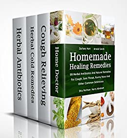 Homemade Healing Remedies: 99 Herbal Antibiotics And Natural Remedies For Cough, Sore Throat, Runny Nose And Other Common Sicknesses: (Alternative Medicine, Natural Healing, Medicinal Herbs) by [Zachary Hart, Arnold Smith, Shia Perlman, Harry Abraham]