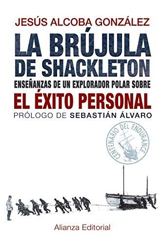 La brújula de Shackleton: Enseñanzas de un explorador polar sobre el éxito personal (Libros Singulares (Ls))