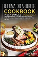 Rheumatoid Arthritis Cookbook: MEGA BUNDLE - 2 Manuscripts in 1 - 80+ Rheumatoid Arthritis - friendly recipes including casseroles, roast, ice-cream and pie recipes
