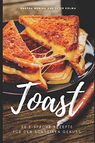 Toast: 28 einfache Rezepte für den schnellen Genuss