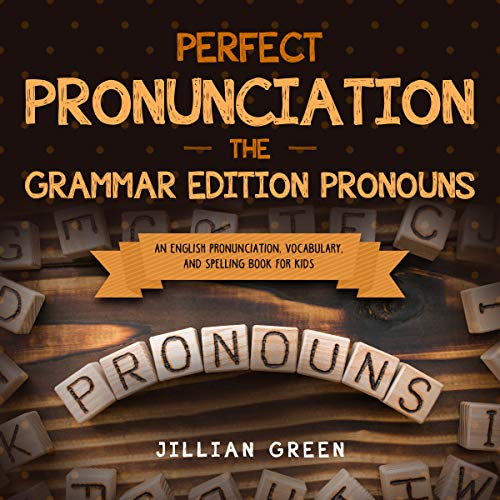 Perfect Pronunciation:  The Grammar Edition Pronouns: An English Pronunciation, Vocabulary, and Spelling Book for Kids (English Edition)