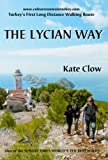The Lycian Way: Turkey's First Long Distance Walking Route by Clow, Kate (2014)...