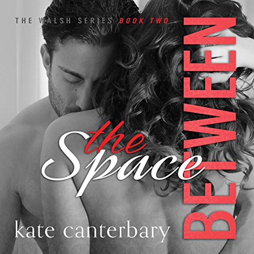 The Space Between     The Walshes, Book 2              By:                                                                                                                                 Kate Canterbary                               Narrated by:                                                                                                                                 Christian Fox,                                                                                        Lucy Rivers                      Length: 8 hrs and 57 mins     14 ratings     Overall 4.6
