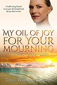My Oil Of Joy For Your Mourning (Promises To Zion Book 2) by [Traci Wooden-Carlisle, AIRRE Firm]