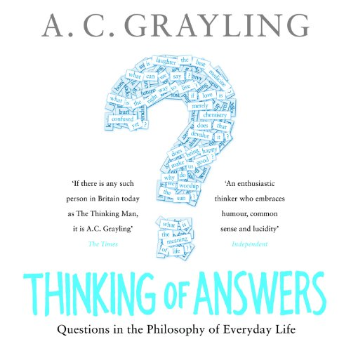 Thinking of Answers     Questions in the Philosophy of Everyday Life              By:                                                                                                                                 A. C. Grayling                               Narrated by:                                                                                                                                 Derek Perkins                      Length: 10 hrs and 23 mins     5 ratings     Overall 4.8