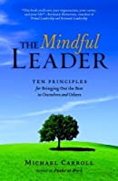 The Mindful Leader: Awakening Your Natural Management Skills Through Mindfulness Meditation by Michael Carroll(2008-12-16)