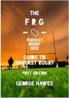 The Fantasy Rugby Geek Guide to Fantasy Rugby: Over a decade of Fantasy Rugby experience crammed into one exhaustive guide.