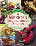 Recipes from a Mexican Grandmother's Kitchen: More Than 150 Authentic And Delicious Dishes, Shown In...