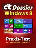 c't Dossier: Windows 8: Praxis-Test auf Tablets, Notebooks, Desktop-PCs (German...
