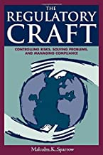 The Regulatory Craft: Controlling Risks, Solving Problems and Managing Compliance