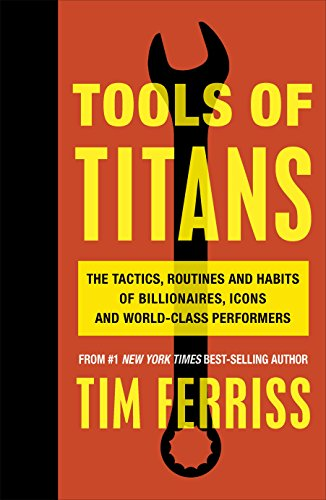 Tools of Titans: The Tactics, Routines, and Habits of Billionaires, Icons, and World-Class Performers [Lingua inglese]