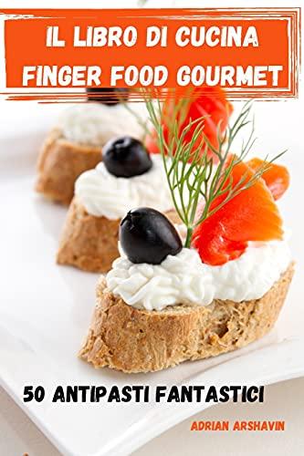 Il Libro Di Cucina Finger Food Gourmet 50 Antipasti Fantastici