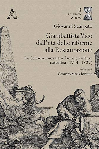 Giambattista Vico dall'età delle riforme alla Restaurazione. La Scienza nuova tra Lumi e cultura cattolica (1744–1827)