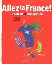 Allez la France!: Football et immigration (Hors série Connaissance)