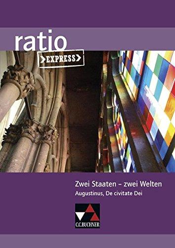 ratio Express / Zwei Staaten – zwei Welten: Lektüreklassiker fürs Abitur / Augustinus, De civitate Dei (ratio Express: Lektüreklassiker fürs Abitur)