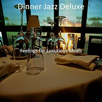 Feelings for Luxurious Meals