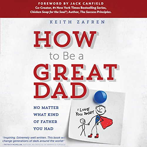 How to Be a Great Dad: No Matter What Kind of Father You Had audiobook cover art