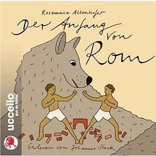 Der Anfang von Rom                   Autor:                                                                                                                                 Rosemarie Altenhofer                               Sprecher:                                                                                                                                 Johannes Steck                      Spieldauer: 1 Std. und 11 Min.     6 Bewertungen     Gesamt 4,2