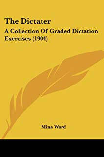 The Dictater: A Collection Of Graded Dictation Exercises (1904)
