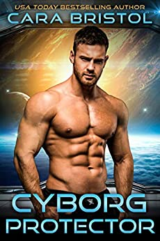Cyborg Protector (Cy-Ops Sci-fi Romance Book 1) by [Cara Bristol]