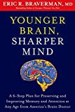 Younger Brain, Sharper Mind: A 6-Step Plan for Preserving and Improving Memory and Attention at Any Age from America's Brain Doctor by Eric R. Braverman (Jan 31 2012)