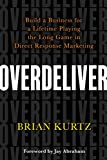 Overdeliver: Build a Business for a Lifetime Playing the Long Game in Direct Response Marketing (English Edition)