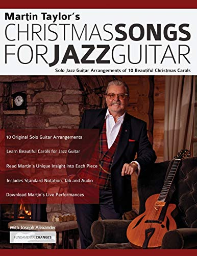 Martin Taylor's Christmas Songs For Jazz Guitar: Solo Jazz Guitar Arrangements of 10 Beautiful Christmas Carols (Jazz Guitar Christmas Carols)
