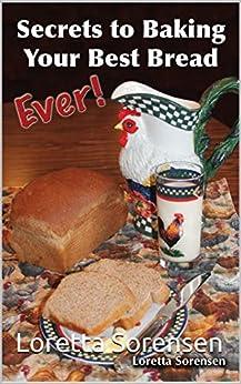 Secrets To Baking Your Best Bread Ever! (Our Dakota Notebook Book 1) by [Loretta Sorensen]