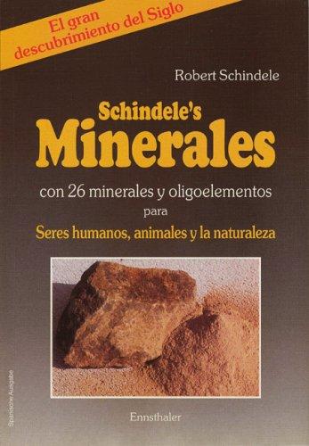Schindele's Minerales: Con 26 minerales y oligoelementos para Seres humanos, animales y la naturaleza