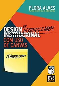 Design de Aprendizagem com uso de Canvas por [Flora Alves]