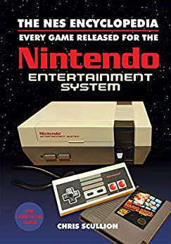 The NES Encyclopedia: Every Game Released for the Nintendo Entertainment System by [Chris Scullion]